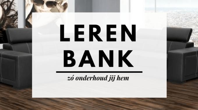 Zó Onderhoud Jij Je Leren Bank